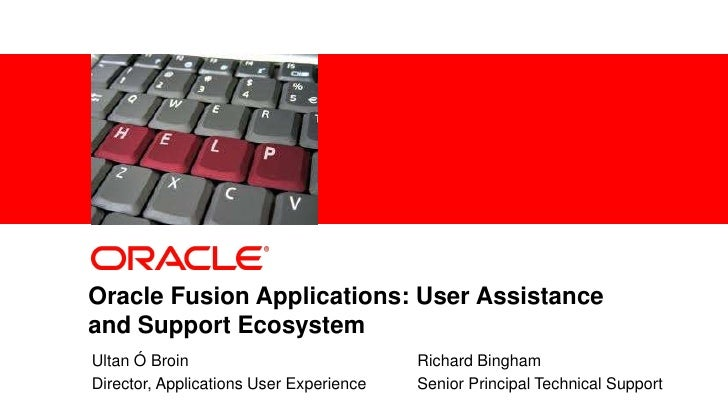 Oracle Fusion Applications: User Assistance          and Support Ecosystem            Ultan Ó Broin                       ...
