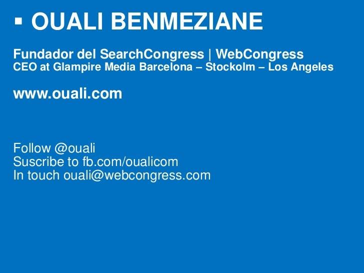  OUALI BENMEZIANEFundador del SearchCongress | WebCongressCEO at Glampire Media Barcelona – Stockolm – Los Angeleswww.oua...