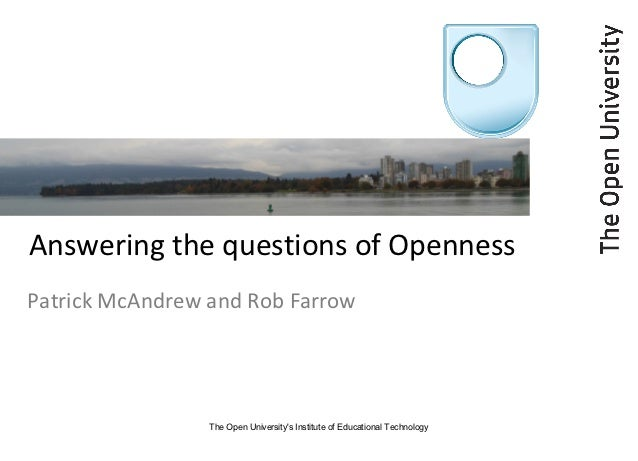 Answering the questions of OpennessPatrick McAndrew and Rob Farrow                 The Open Universitys Institute of Educa...