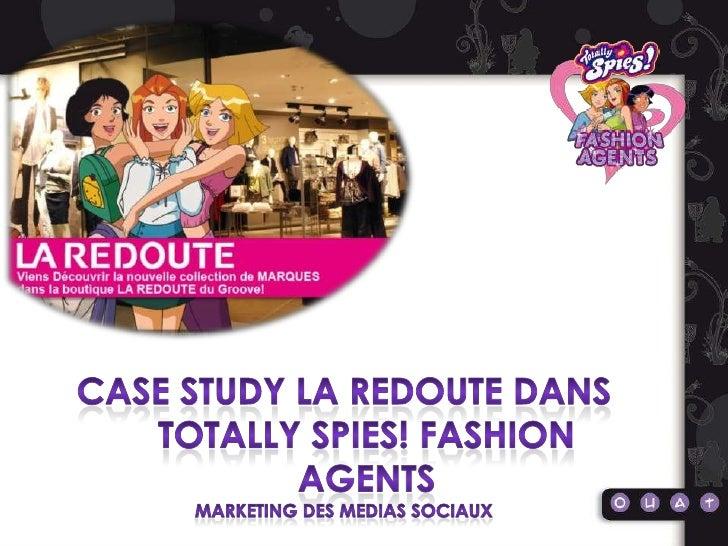 CASe study La redoute DANS TOTALLY SPIES! FASHION AGENTS<br />Marketing des medias sociaux<br />