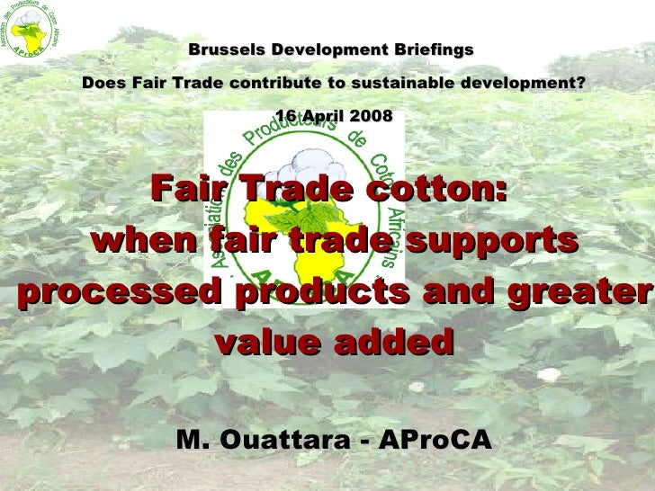 Brussels Development Briefings  Does Fair Trade contribute to sustainable development? 16 April 2008 Fair Trade cotton:  w...