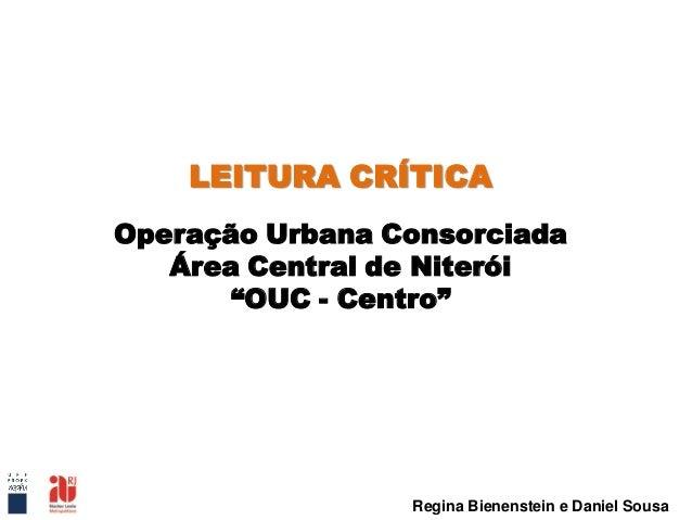"""LEITURA CRÍTICA Operação Urbana Consorciada Área Central de Niterói """"OUC - Centro"""" Regina Bienenstein e Daniel Sousa"""
