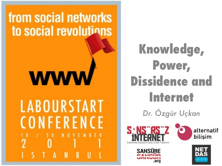 Knowledge,    Power,Dissidence and   Internet  Dr. Özgür Uçkan