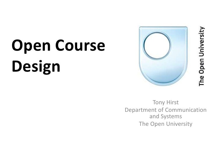 Open Course Design<br />Tony Hirst<br />Department of Communication and Systems<br />The Open University<br />