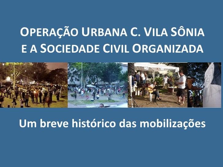 OPERAÇÃO URBANA C. VILA SÔNIA E A SOCIEDADE CIVIL ORGANIZADA     Um breve histórico das mobilizações