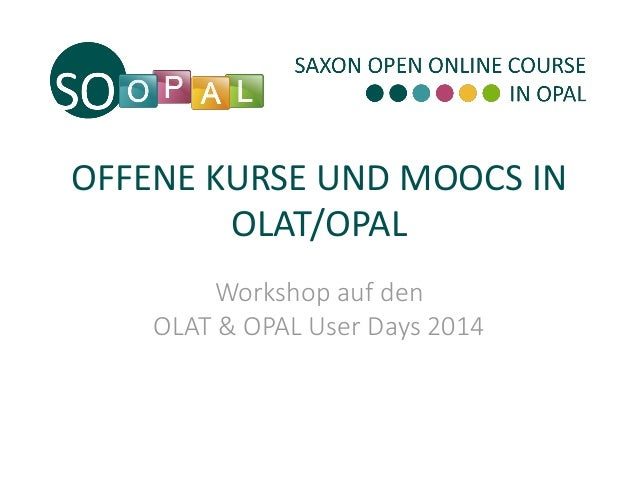 OFFENE KURSE UND MOOCS IN OLAT/OPAL Workshop auf den OLAT & OPAL User Days 2014