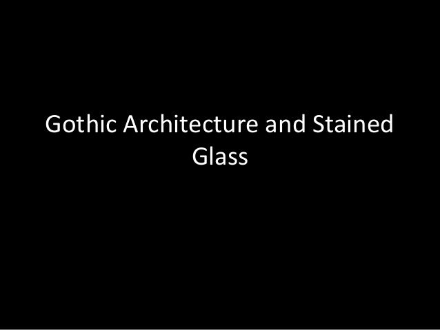 Gothic Architecture and Stained Glass