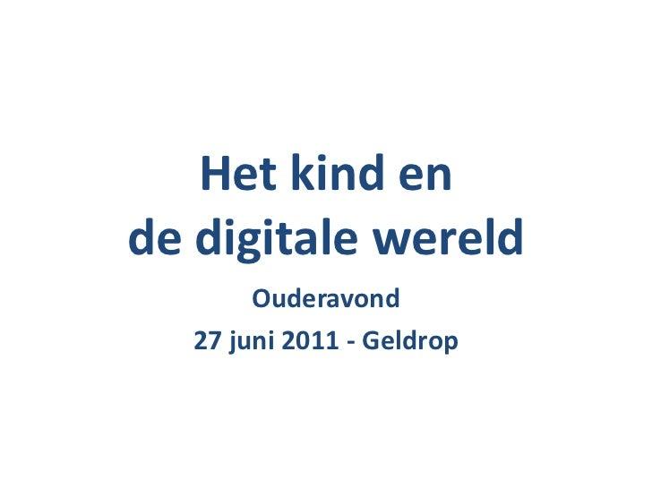 Het kind en de digitale wereld<br />Ouderavond<br />27 juni 2011 - Geldrop<br />