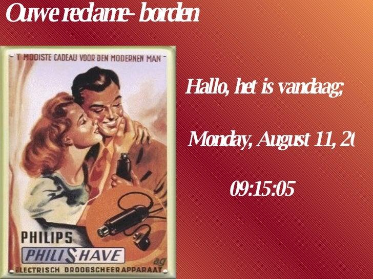 Ouwe reclame- borden Thursday, June 4, 2009 07:58:29 Hallo, het is vandaag;