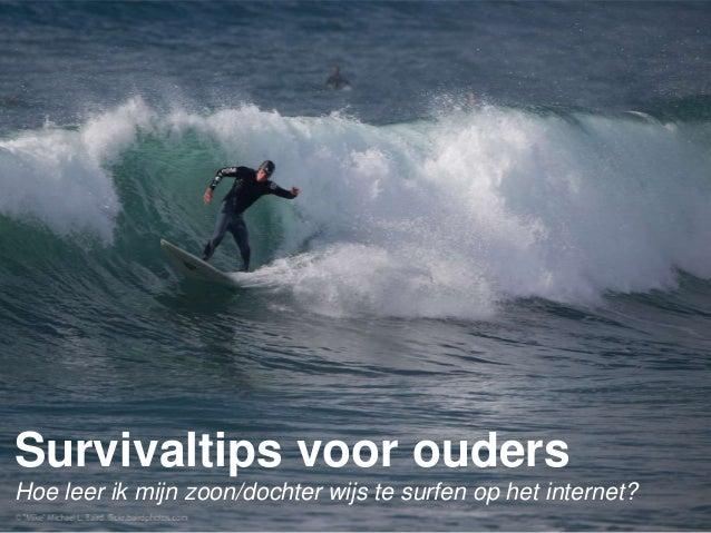 Survivaltips voor oudersHoe leer ik mijn zoon/dochter wijs te surfen op het internet?