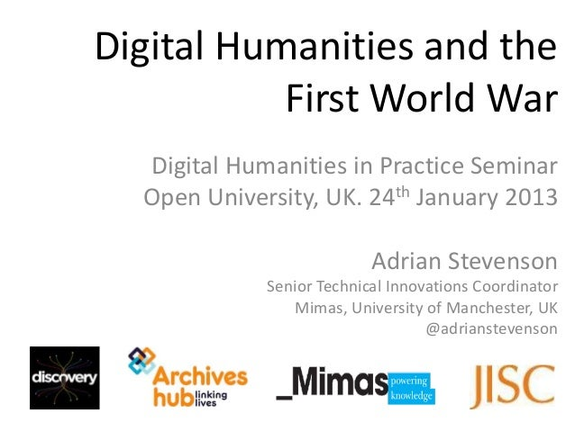 Digital Humanities and the           First World War  Digital Humanities in Practice Seminar  Open University, UK. 24th Ja...