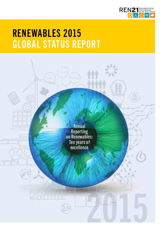 RENEWABLES 2015 GLOBAL STATUS REPORT Annual Reporting on Renewables: Ten years of excellence 2015