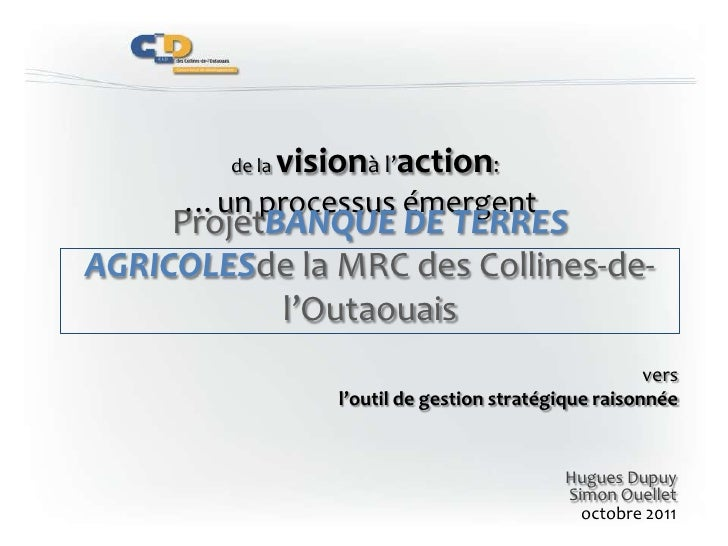 de la visionà l'action:<br />…un processus émergent<br />ProjetBanque de terres agricolesde la MRC des Collines-de-l'Out...