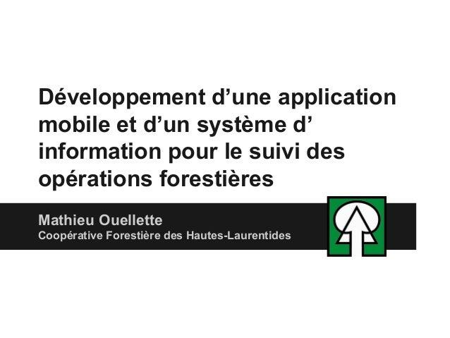 Développement d'une application mobile et d'un système d' information pour le suivi des opérations forestières Mathieu Oue...