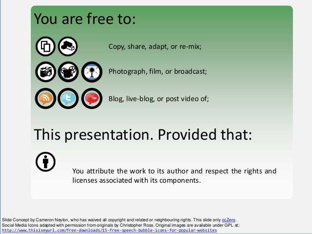 You are free to: Copy, share, adapt, or re-mix; Photograph, film, or broadcast; Blog, live-blog, or post video of; This pr...