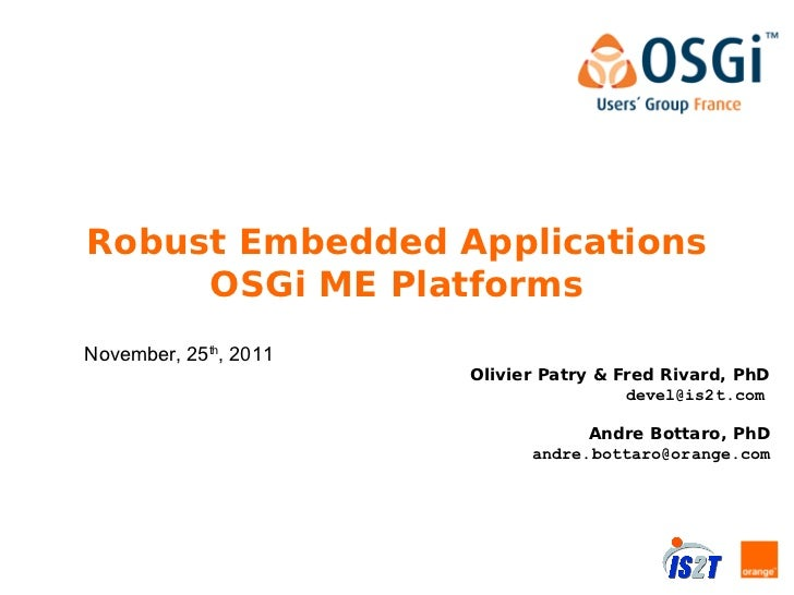 Robust Embedded Applications     OSGi ME PlatformsNovember, 25th, 2011                       Olivier Patry & Fred Rivard, ...