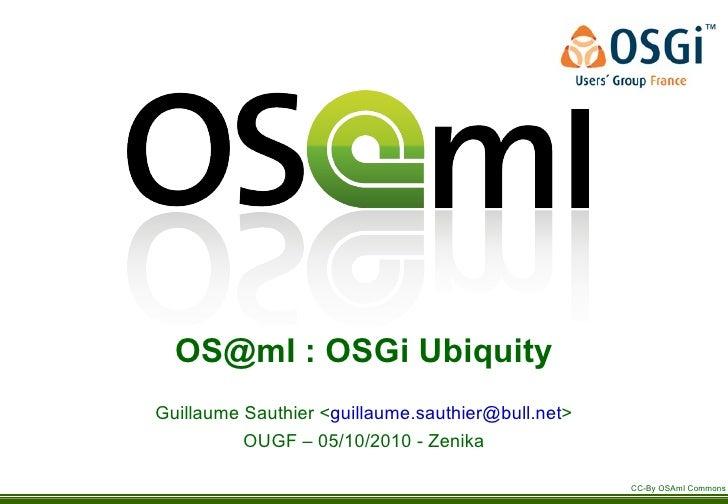 <ul>[email_address]  : OSGi Ubiquity </ul>Guillaume Sauthier < [email_address] > OUGF – 05/10/2010 - Zenika