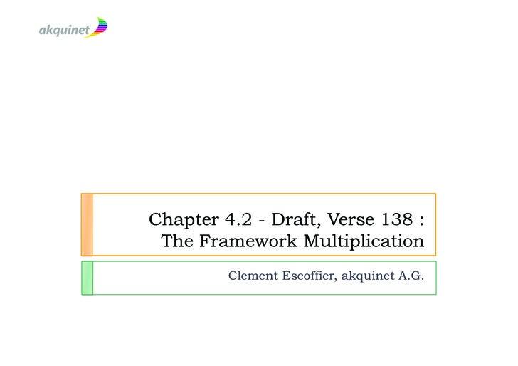 Chapter 4.2 - Draft, Verse 138 :  The Framework Multiplication          Clement Escoffier, akquinet A.G.
