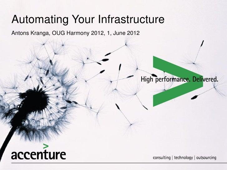 Automating Your InfrastructureAntons Kranga, OUG Harmony 2012, 1, June 2012