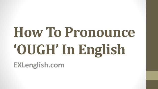 How To Pronounce 'OUGH' In English EXLenglish.com