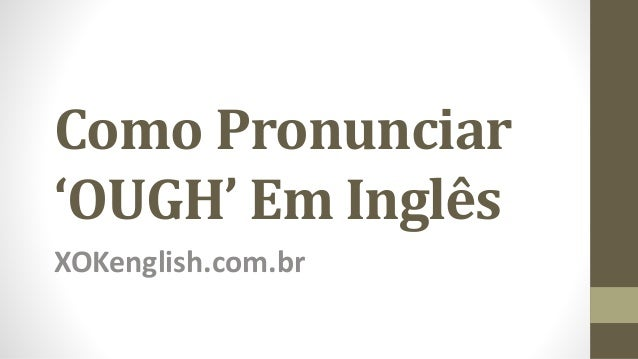 Como Pronunciar 'OUGH' Em Inglês XOKenglish.com.br