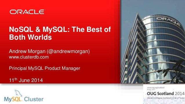 NoSQL & MySQL: The Best of Both Worlds Andrew Morgan (@andrewmorgan) www.clusterdb.com Principal MySQL Product Manager 11t...