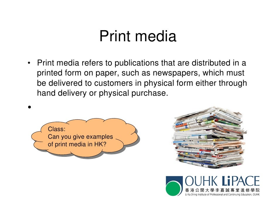 print media and e media Primary print media outlets include newspapers and magazines television and  radio are the primary broadcast media with all online.