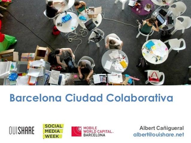 Barcelona Ciudad Colaborativa Albert Cañigueral albert@ouishare.net