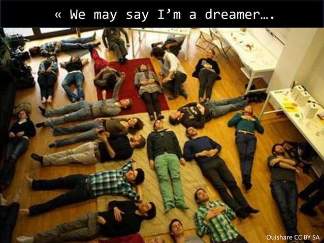 « We may say I'm a dreamer….  Ouishare CC BY SA