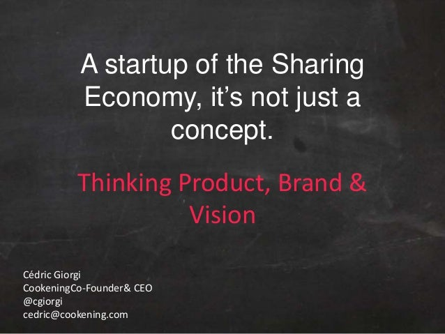 A startup of the SharingEconomy, it's not just aconcept.Thinking Product, Brand &VisionCédric GiorgiCookeningCo-Founder& C...