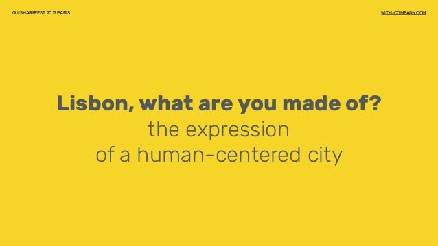 Lisbon, what are you made of? the expression of a human-centered city OUISHAREFEST 2017 PARIS WITH-COMPANY.COM