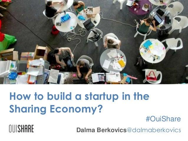 How to build a startup in the Sharing Economy? #OuiShare Dalma Berkovics@dalmaberkovics