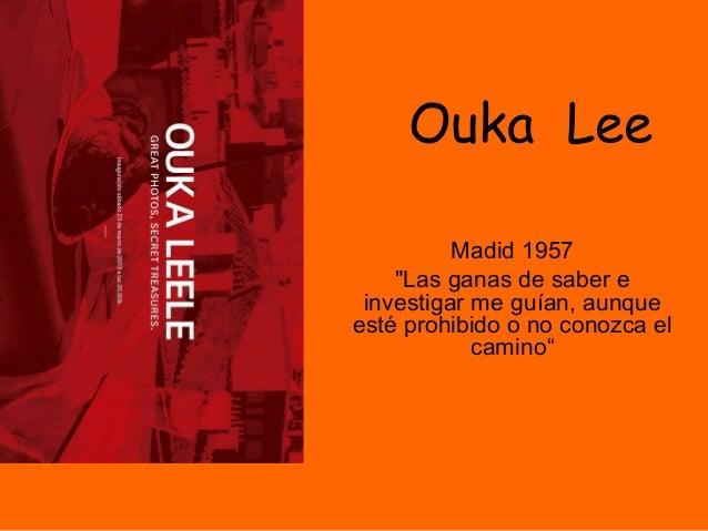 """Ouka LeeMadid 1957""""Las ganas de saber einvestigar me guían, aunqueesté prohibido o no conozca elcamino"""""""