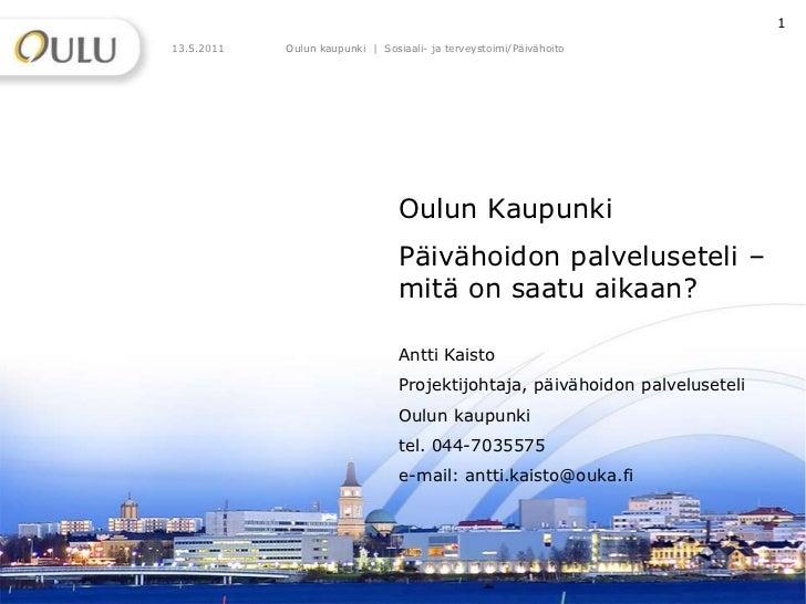 12.5.2011<br />Oulun kaupunki  |  Sosiaali- ja terveystoimi/Päivähoito<br />1<br />Oulun Kaupunki<br />Päivähoidon palvelu...