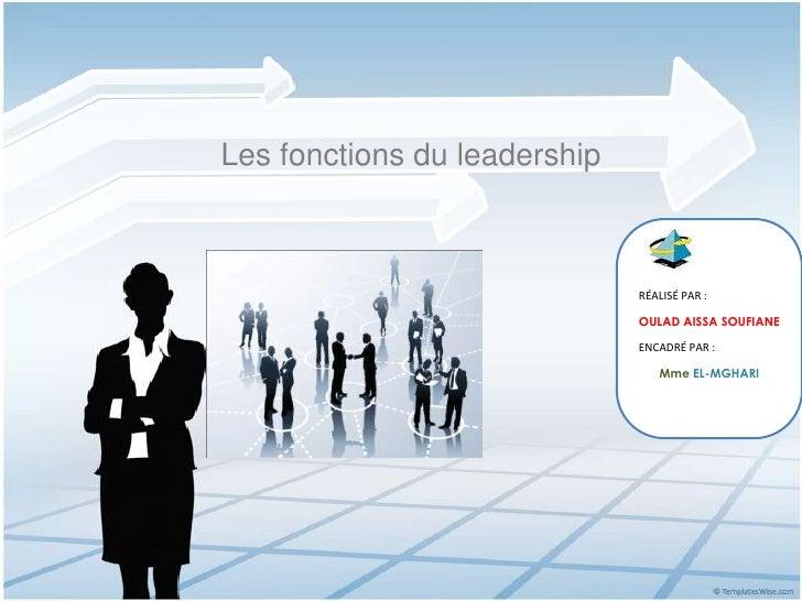 Les fonctions du leadership                              RÉALISÉ PAR :                              OULAD AISSA SOUFIANE  ...