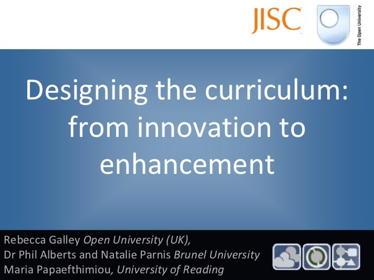 Designing the curriculum: from innovation to enhancement<br />Rebecca Galley Open University (UK), <br />Dr Phil Alberts a...