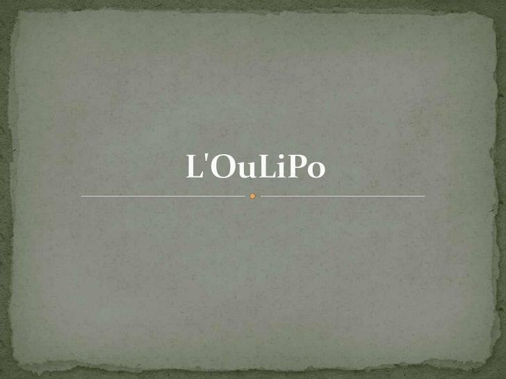  OU cest ouvroir, un atelier. LI cest la littérature, ce quon lit et ce quon rature. PO signifie potentiel. LOulipo, c...