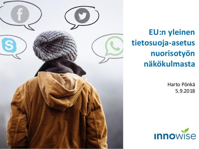 EU:n yleinen tietosuoja-asetus nuorisotyön näkökulmasta Harto Pönkä 5.9.2018 Kuva: Pixabay