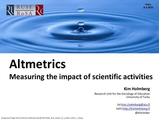 Background image: http://commons.wikimedia.org/wiki/File:Water_drop_impact_on_a_water-surface_-_(5).jpg Altmetrics Measuri...