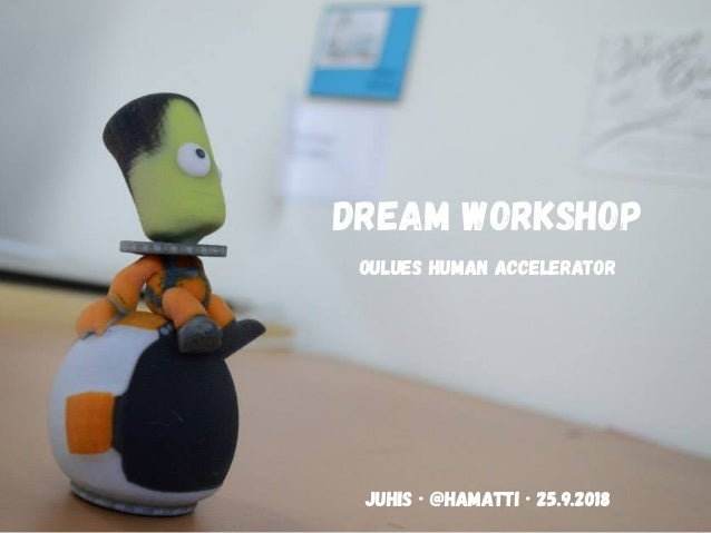 DREAM WORKSHOP OULUES HUMAN ACCELERATOR Juhis · @hamatti · 25.9.2018
