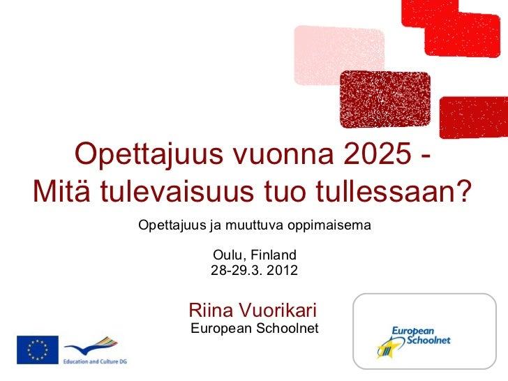 Opettajuus vuonna 2025 -Mitä tulevaisuus tuo tullessaan?       Opettajuus ja muuttuva oppimaisema                 Oulu, Fi...