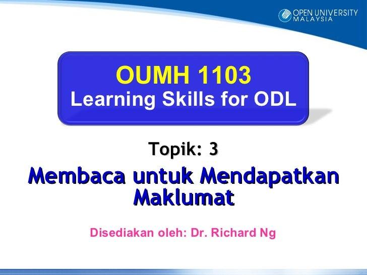 OUMH 1103   Learning Skills for ODL             Topik: 3Membaca untuk Mendapatkan        Maklumat    Disediakan oleh: Dr. ...