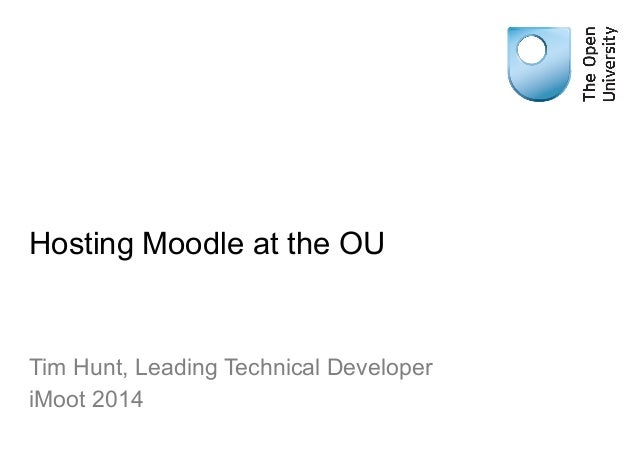 Hosting Moodle at the OU Tim Hunt, Leading Technical Developer iMoot 2014