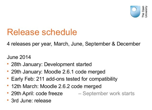 Release schedule 4 releases per year, March, June, September & December June 2014 • 28th January: Development started • 29...