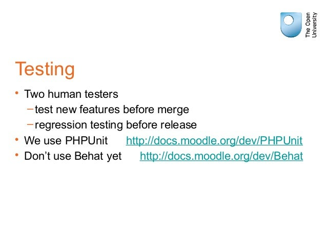 Testing • Two human testers –test new features before merge –regression testing before release • We use PHPUnit http://doc...