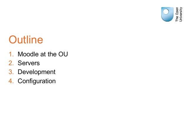 Outline 1. Moodle at the OU 2. Servers 3. Development 4. Configuration