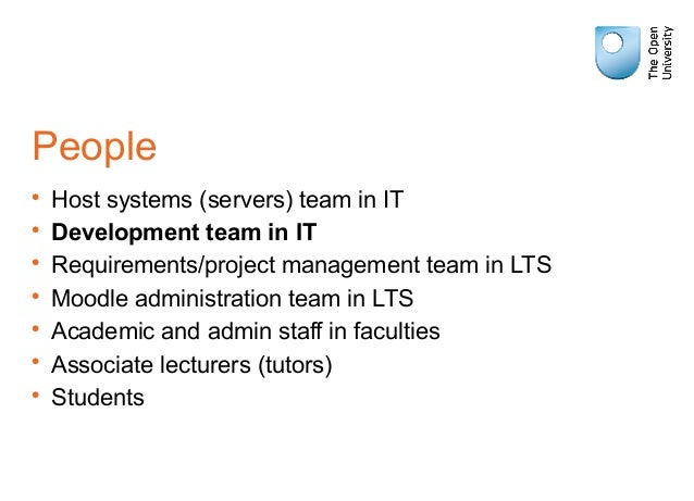 People • Host systems (servers) team in IT • Development team in IT • Requirements/project management team in LTS • Moodle...
