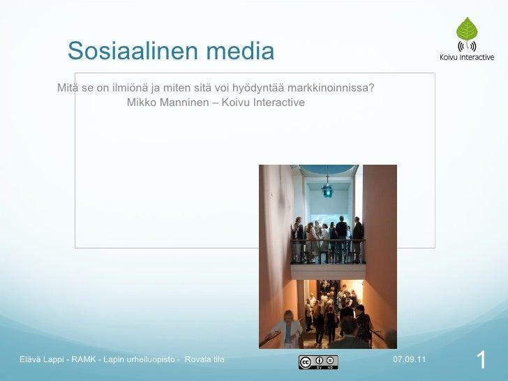 Sosiaalinen media Mitä se on ilmiönä ja miten sitä voi hyödyntää markkinoinnissa? Mikko Manninen – Koivu Interactive 07.09...