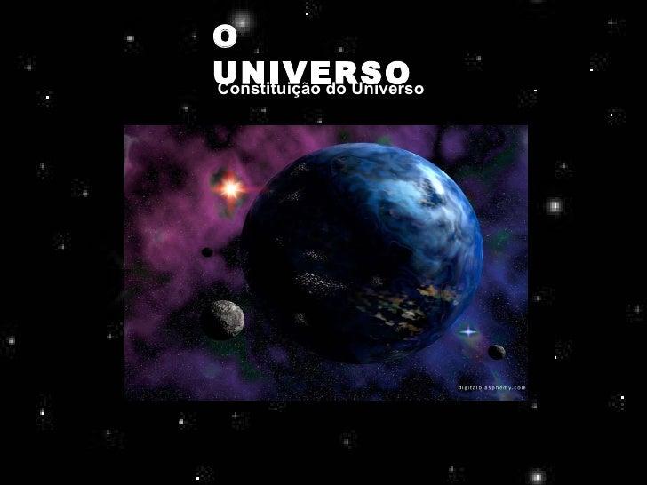 O UNIVERSO Constituição do Universo