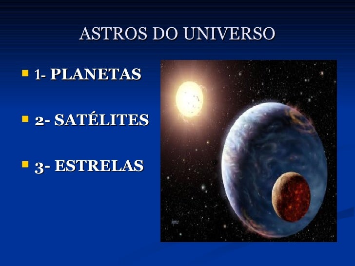 ASTROS DO UNIVERSO <ul><li>1-  PLANETAS </li></ul><ul><li>2- SATÉLITES </li></ul><ul><li>3- ESTRELAS </li></ul>